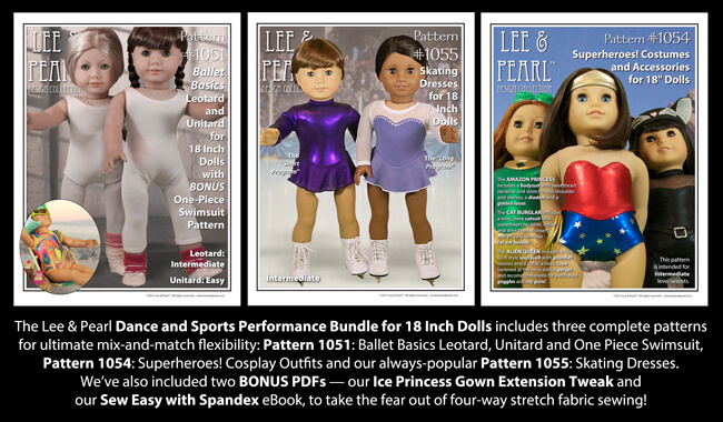 INTRODUCING the NEW Lee & Pearl Dance and Sports Performance Pattern Bundle which includes our Pattern 1051: Ballet Basics, Pattern 1054: Superheroes! Cosplay Costumes, and Pattern 1055: Skating Dresses for 18 Inch Dolls, like our American Girl dolls. Find this pattern bundle in the Lee & Pearl Etsy store -- at a significant discount from the separate pattern prices.
