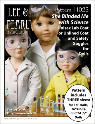 Our FREE gift to 2017 Lee & Pearl mailing list subscribers: Pattern 1025: She Blinded Me with Science Unisex Lab Coat or Unlined Coat and Safety Goggles for Dolls. This pattern is our first multi-size bundle, and includes patterns that fit 18 inch American Girl-sized dolls, 16 inch A Girl for All Time dolls and 14 1/2 inch Wellie Wisher-sized dolls.