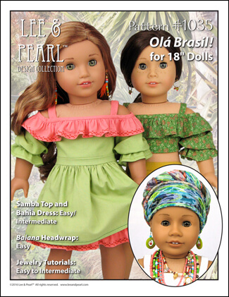 Our 2016 FREE pattern for Lee & Pearl mailing list subscribers — 1035: Olá Brasil! Samba Top, Bahia Dress, Baiana Headwrap and Jewelry Tutorials for 18 Inch Dolls. Join our mailing list at www.leeandpearl.com to get your own copy of this wonderful pattern!